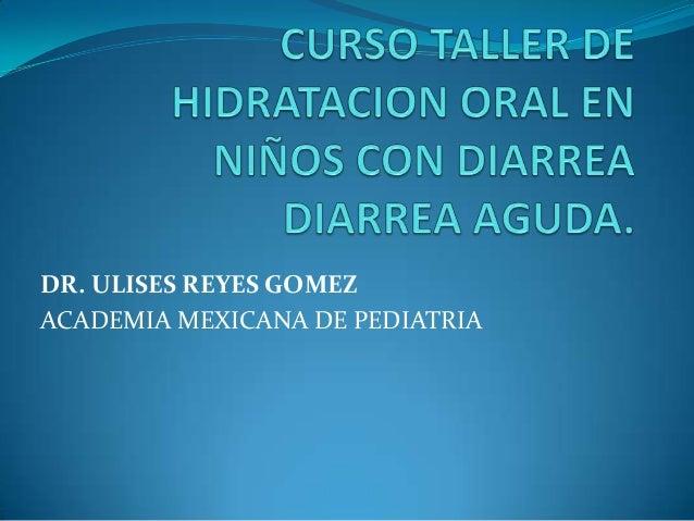 DR. ULISES REYES GOMEZACADEMIA MEXICANA DE PEDIATRIA