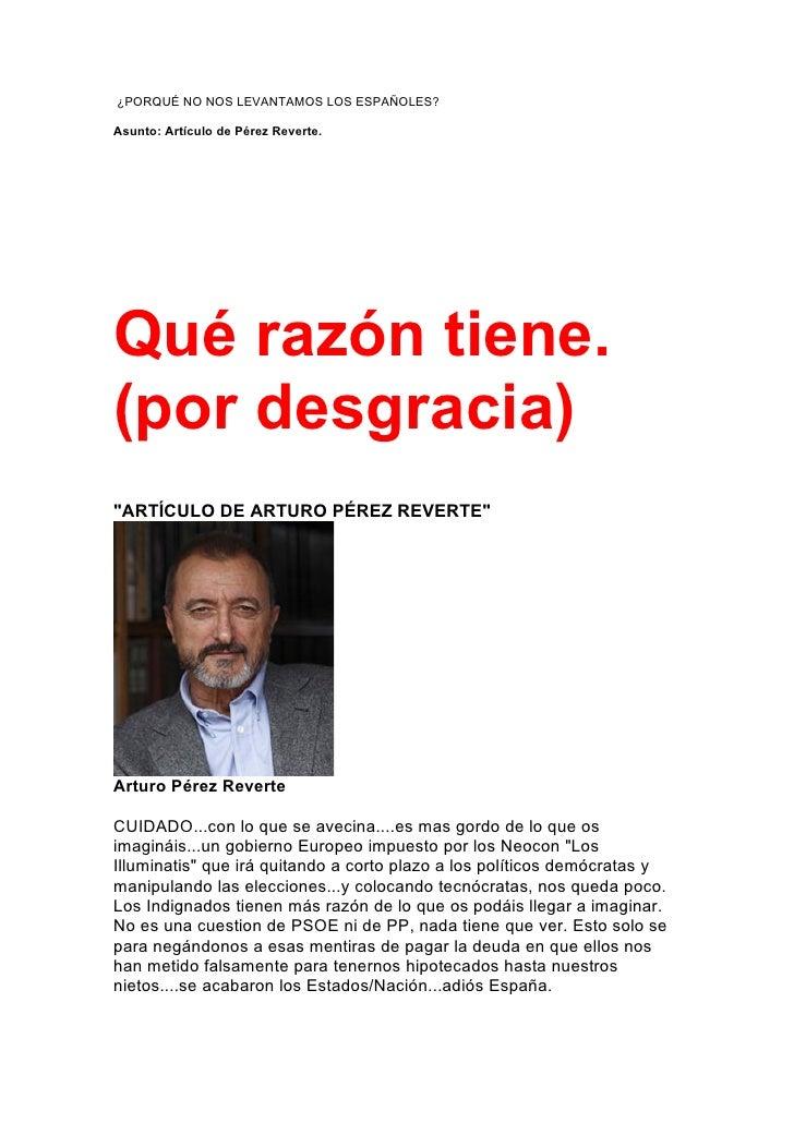 """¿PORQUÉ NO NOS LEVANTAMOS LOS ESPAÑOLES?Asunto: Artículo de Pérez Reverte.Qué razón tiene.(por desgracia)""""ARTÍCULO DE ARTU..."""