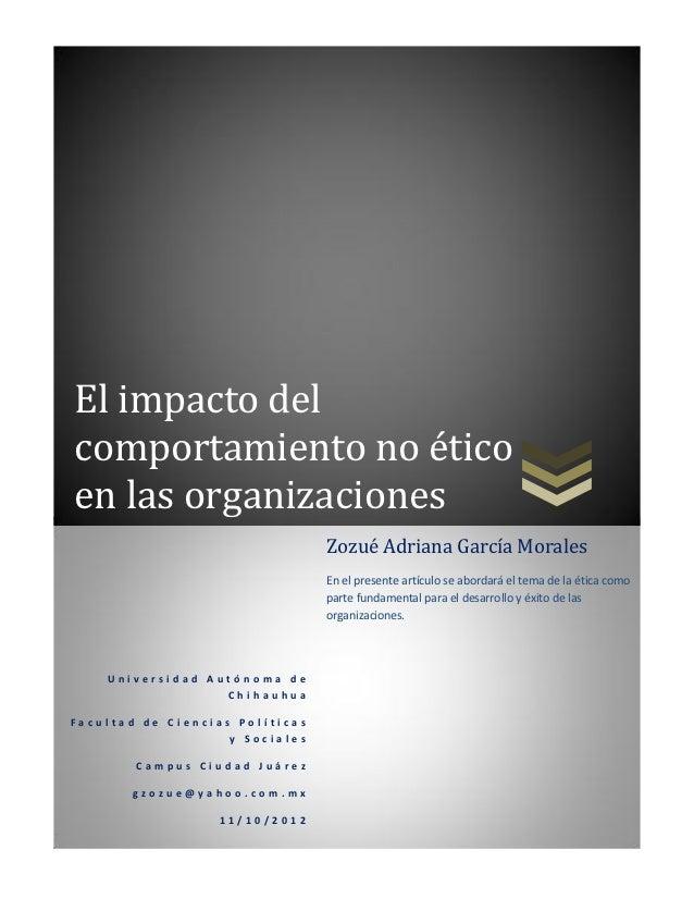 El impacto delcomportamiento no éticoen las organizaciones                                 Zozué Adriana García Morales   ...