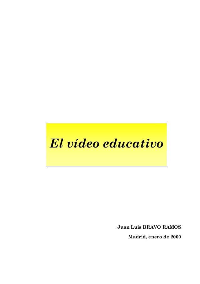 El vídeo educativo  Juan Luis BRAVO RAMOS Madrid, enero de 2000