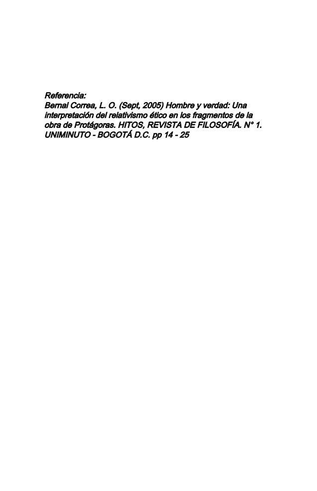 Referencia: Bernal Correa, L. O. (Sept, 2005) Hombre y verdad: Una interpretación del relativismo ético en los fragmentos ...