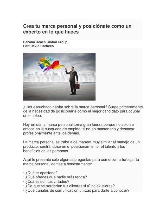 Crea tu marca personal y posiciónate como un experto en lo que haces Banana Coach Global Group Por: David Pacheco  ¿Has es...