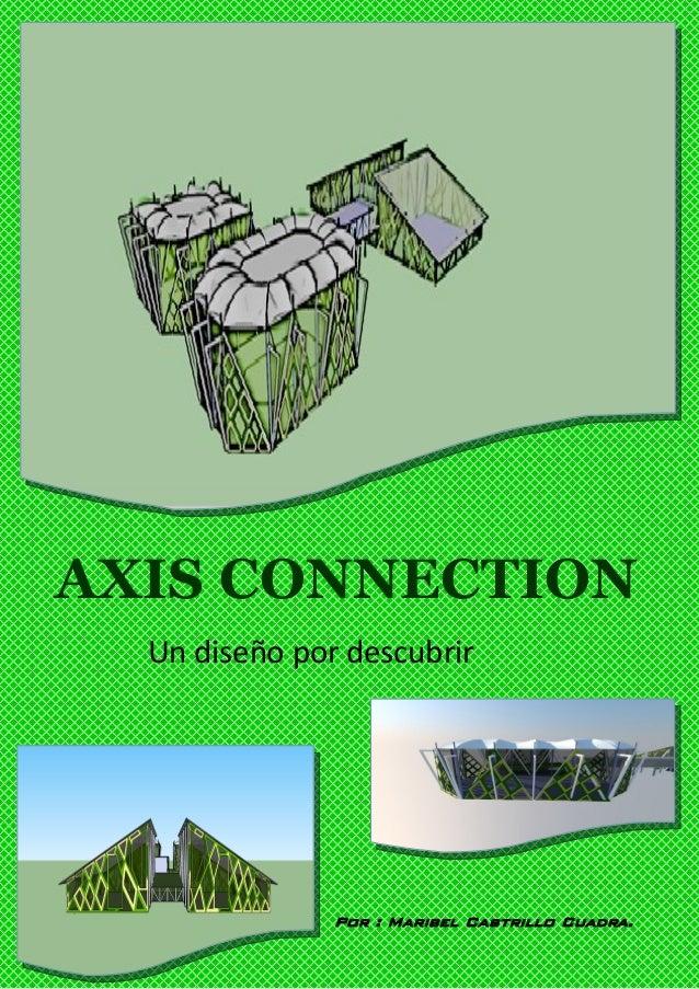 AXIS CONNECTIONUn diseño por descubrirPor : Maribel Castrillo Cuadra.