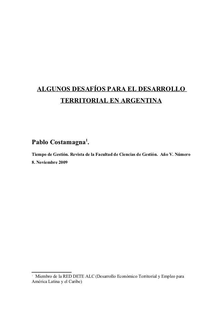 ALGUNOS DESAFÍOS PARA EL DESARROLLO              TERRITORIAL EN ARGENTINAPablo Costamagna1.Tiempo de Gestión. Revista de l...