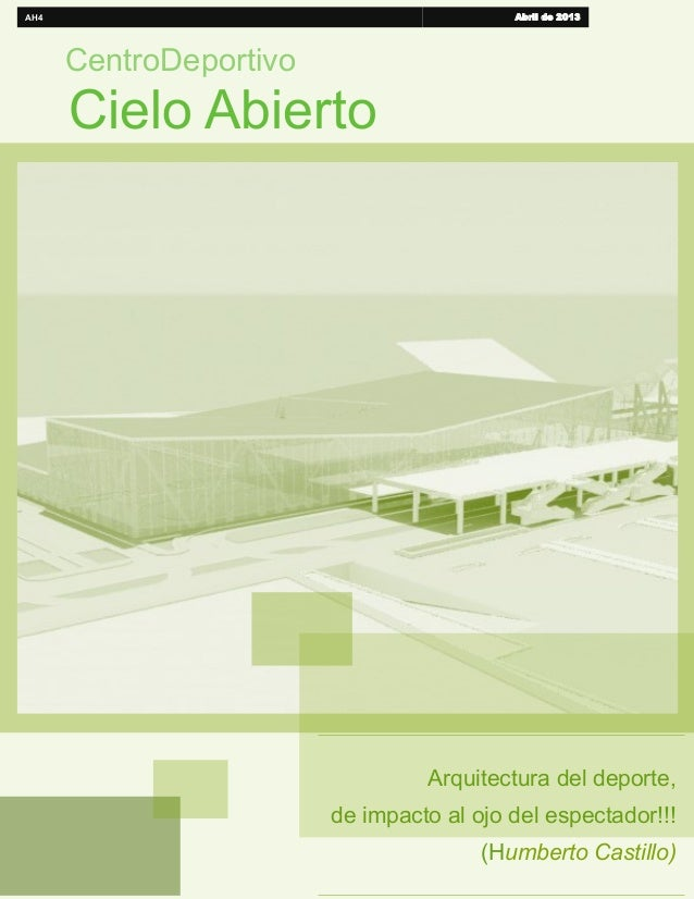 CentroDeportivoCielo AbiertoAH4 Abril de 2013Arquitectura del deporte,de impacto al ojo del espectador!!!(Humberto Castillo)