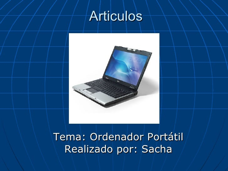 Articulos Tema: Ordenador Portátil Realizado por: Sacha
