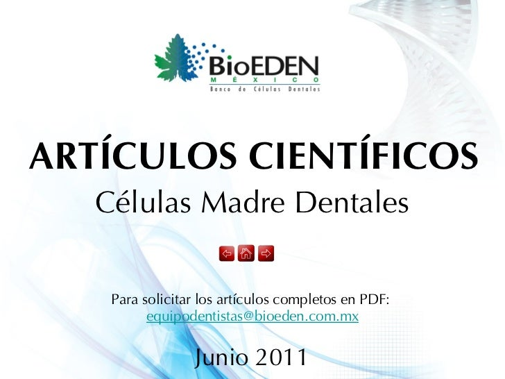 Células Madre Dentales ARTÍCULOS CIENTÍFICOS Junio 2011 Para solicitar los artículos completos en PDF:  [email_address]