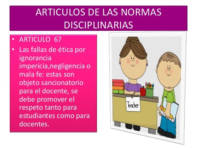 • ARTICULO 69: Las normas: estas solo serán modificadas por la convención del código de profesores ya que son las personas...