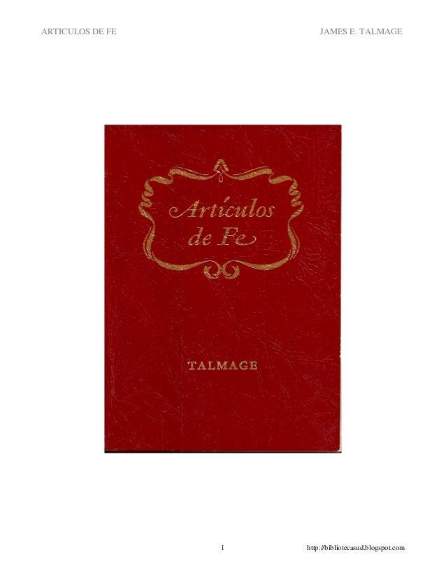ARTICULOS DE FE  JAMES E. TALMAGE  1  http://bibliotecasud.blogspot.com