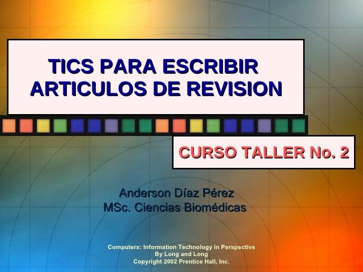 TICS PARA ESCRIBIR  ARTICULOS DE REVISION CURSO TALLER No. 2 Anderson Díaz Pérez MSc. Ciencias Biomédicas