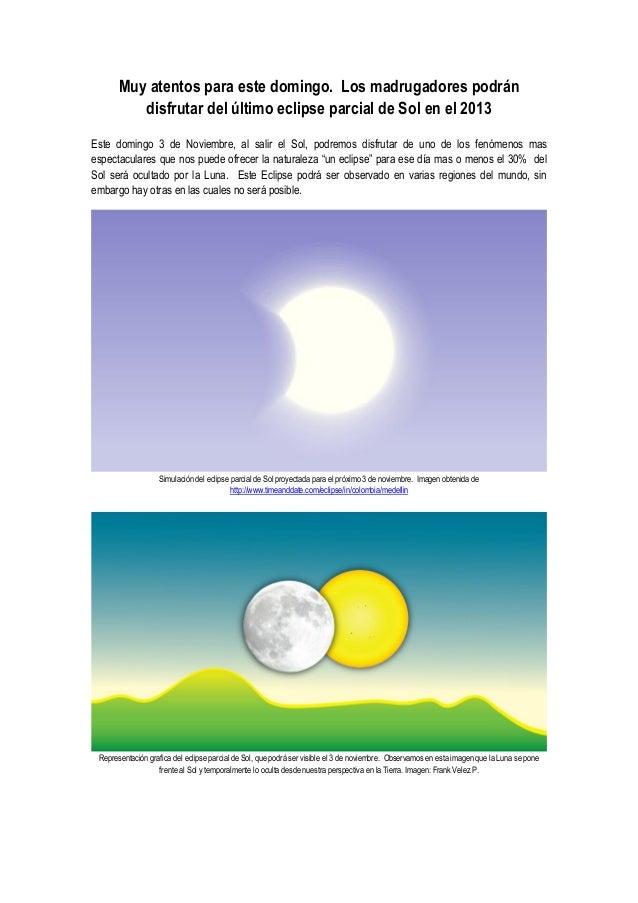 Muy atentos para este domingo. Los madrugadores podrán disfrutar del último eclipse parcial de Sol en el 2013 Este domingo...