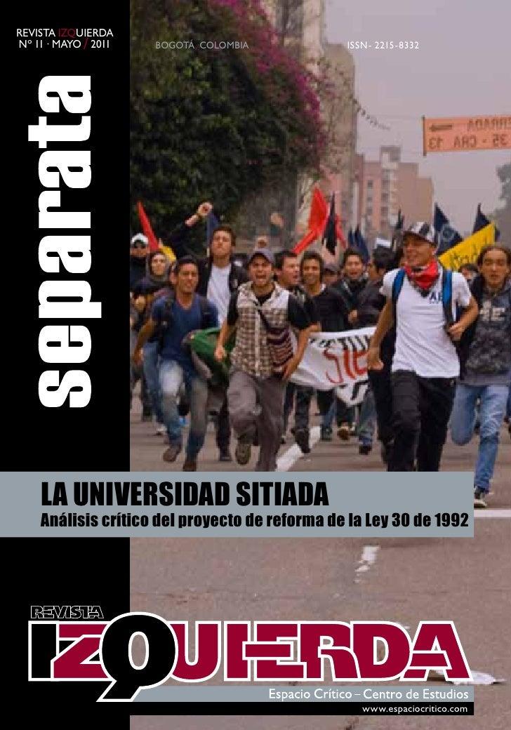 Revista iZquieRdanº 11 · mayo / 2011   Bogotá, ColomBia         issn- 2215-8332    LA UNIVERSIDAD SITIADA    Análisis crít...