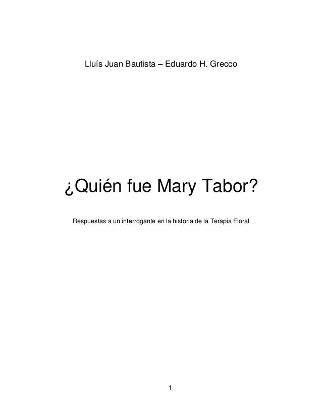 1 Lluís Juan Bautista – Eduardo H. Grecco ¿Quién fue Mary Tabor? Respuestas a un interrogante en la historia de la Terapia...