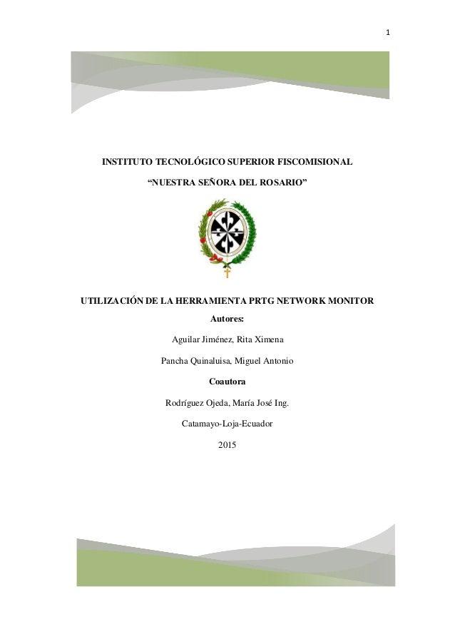 """1 INSTITUTO TECNOLÓGICO SUPERIOR FISCOMISIONAL """"NUESTRA SEÑORA DEL ROSARIO"""" UTILIZACIÓN DE LA HERRAMIENTA PRTG NETWORK MON..."""