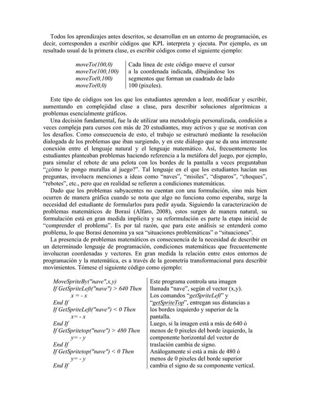 Todos los aprendizajes antes descritos, se desarrollan en un entorno de programación, es decir, corresponden a escribir có...