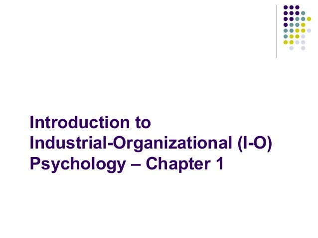 Introduction toIndustrial-Organizational (I-O)Psychology – Chapter 1