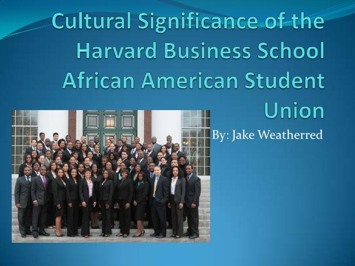 Cultural Significance of the Harvard Business School African American Student Union<br />By: Jake Weatherred<br />