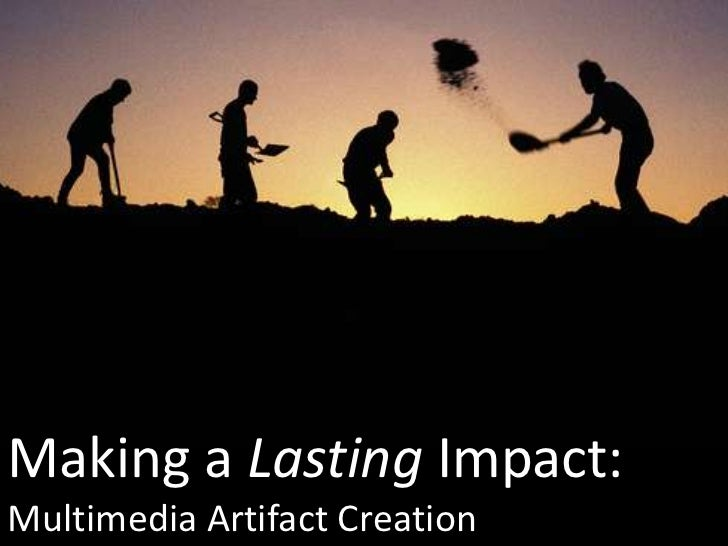 Making a Lasting Impact:<br />Multimedia Artifact Creation<br />