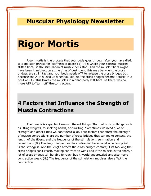 Muscular Physiology NewsletterRigor Mortis        Rigor mortis is the process that your body goes through after you have d...