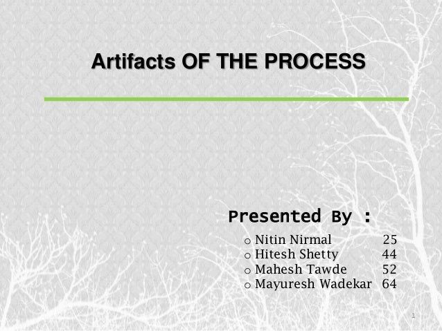 Artifacts OF THE PROCESS           Presented By :             o   Nitin Nirmal       25             o   Hitesh Shetty     ...