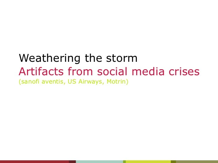 Weathering the storm Artifacts from social media crises (sanofi aventis, US Airways, Motrin)