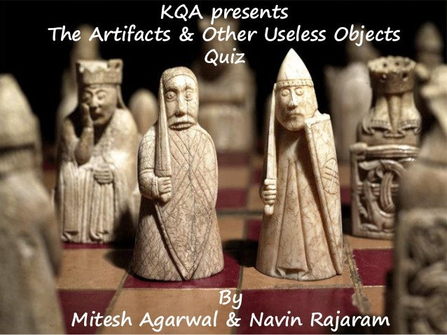 KQA presents The Artifacts & Other Useless Objects Quiz By Mitesh Agarwal & Navin Rajaram