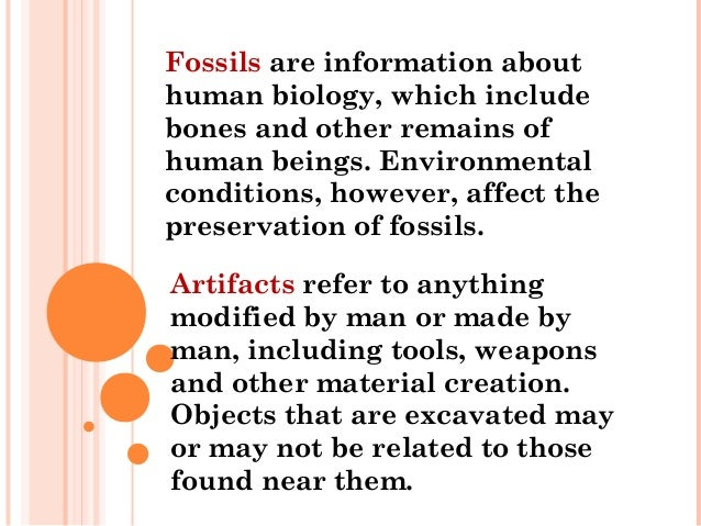 Fossils are information about human biology, which include bones and other remains of human beings. Environmental conditio...