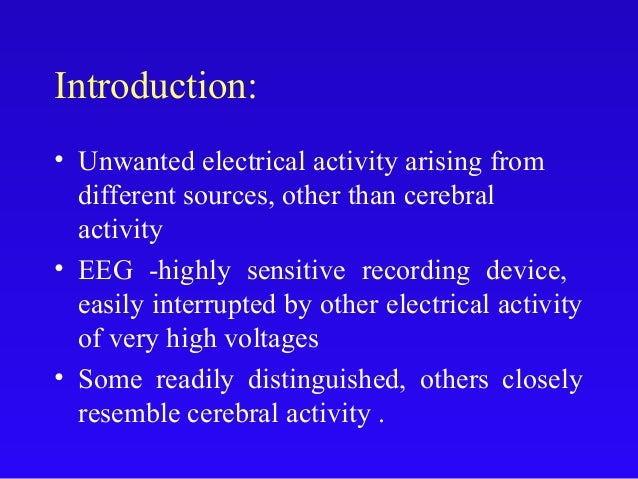 Introduction: • Unwanted electrical activity arising from different sources, other than cerebral activity • EEG -highly se...
