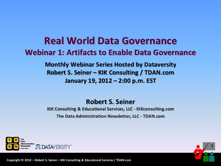 Real World Data Governance            Webinar 1: Artifacts to Enable Data Governance                          Monthly Webi...