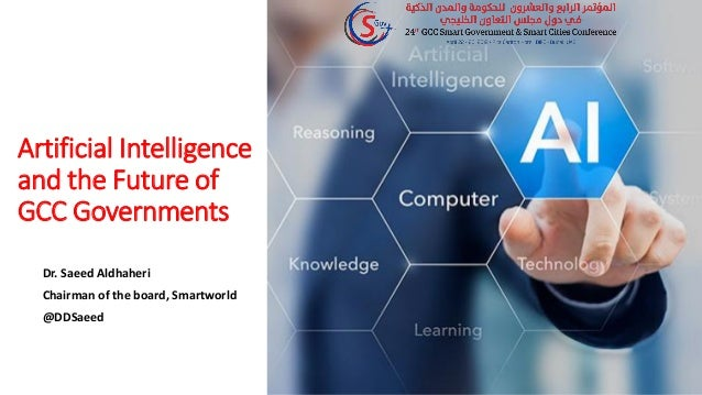 Artificial Intelligence and the Future of GCC Governments Dr. Saeed Aldhaheri Chairman of the board, Smartworld @DDSaeed