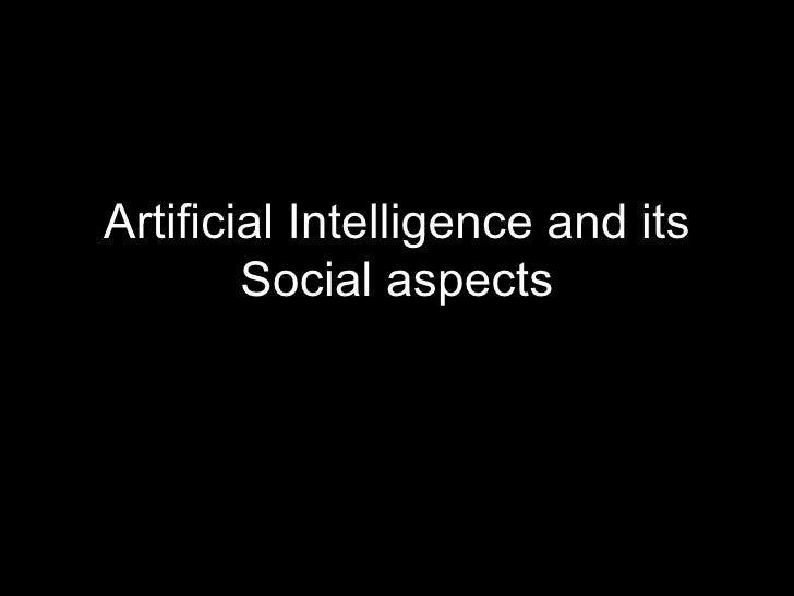 Artificial Intelligence and its Social aspects