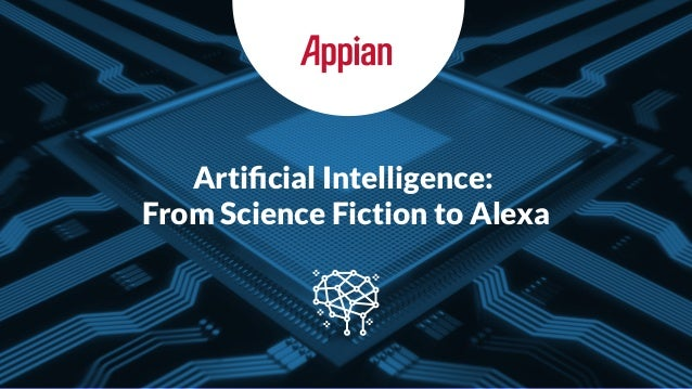 Artificial Intelligence: From Science Fiction to Alexa