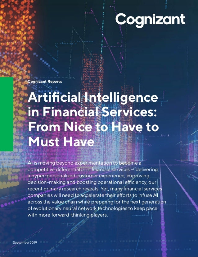 Cognizant Reports Artificial Intelligence in Financial Services: From Nice to Have to Must Have AI is moving beyond experi...