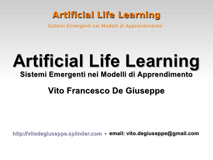 Artificial Life Learning Sistemi Emergenti nei Modelli di Apprendimento   <ul><ul><li>Artificial Life Learning </li></ul><...
