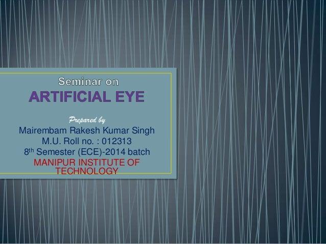 Prepared by Mairembam Rakesh Kumar Singh M.U. Roll no. : 012313 8th Semester (ECE)-2014 batch MANIPUR INSTITUTE OF TECHNOL...