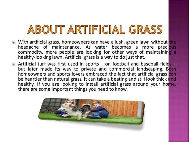 With artificial grass, homeowners can have a lush, green lawn without the headache of maintenance. As water becomes a mo...