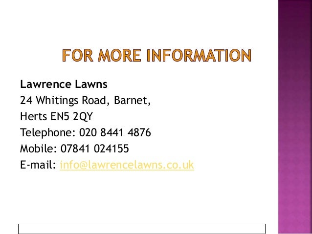 Lawrence Lawns 24 Whitings Road, Barnet, Herts EN5 2QY Telephone: 020 8441 4876 Mobile: 07841 024155 E-mail: info@lawrence...