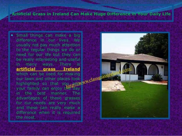 Artificial Grass in Ireland Can Make Huge Difference in Your Daily Life  Small things can make a big difference in our li...