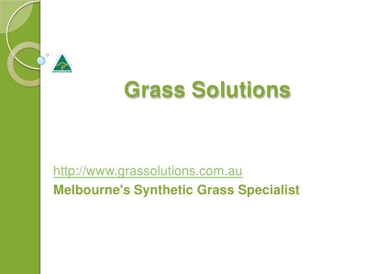 Grass Solutionshttp://www.grassolutions.com.auMelbournes Synthetic Grass Specialist