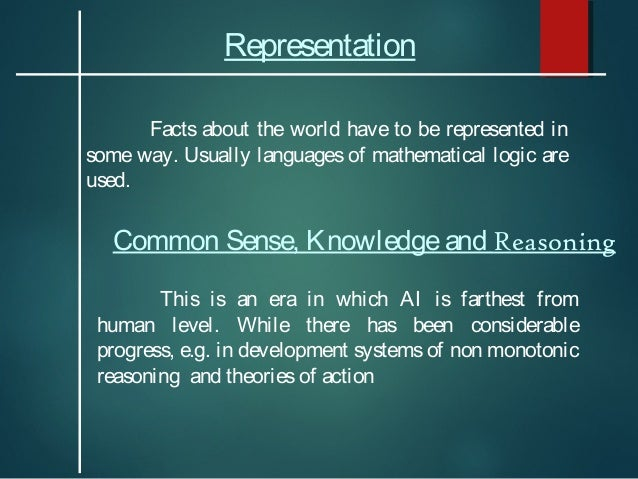 Representation Facts about the world have to be represented in some way. Usually languages of mathematical logic are used....
