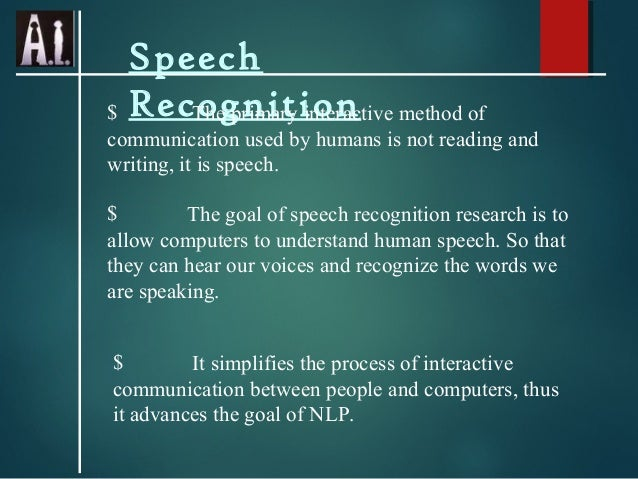 Speech $ Recognition The primary interactive method of communication used by humans is not reading and writing, it is spee...