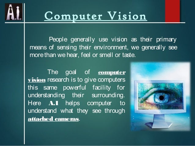 Computer Vision People generally use vision as their primary means of sensing their environment, we generally see more tha...