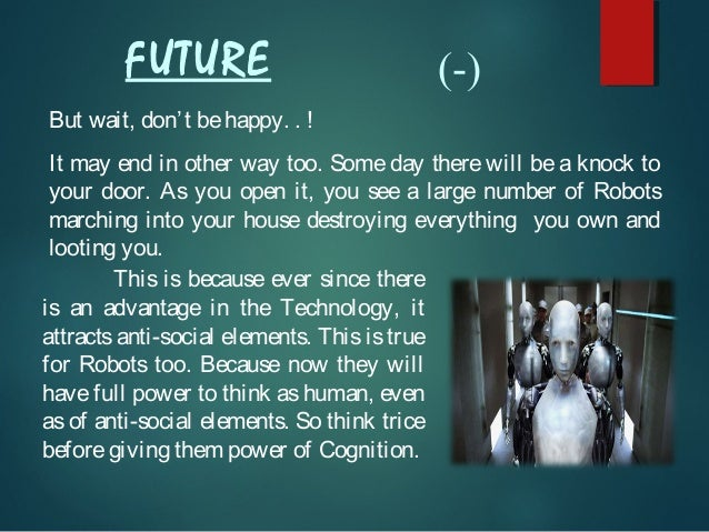 FUTURE  (-)  But wait, don' t be happy. . ! It may end in other way too. Some day there will be a knock to your door. As y...