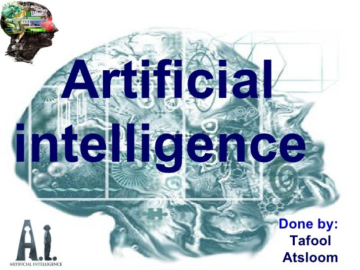 Artificial intelligence   Done by :  Tafool Atsloom