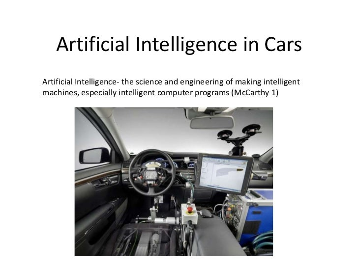 Artificial Intelligence in CarsArtificial Intelligence- the science and engineering of making intelligentmachines, especia...