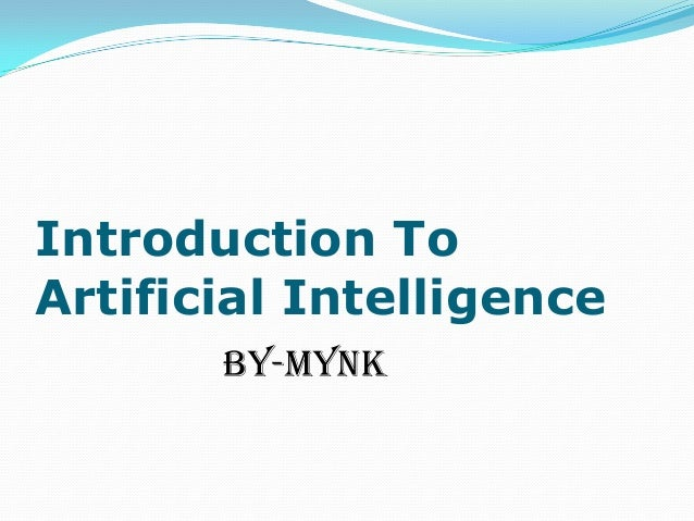 Introduction ToArtificial Intelligence       By-Mynk