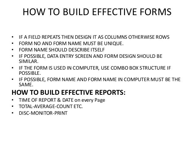 HOW TO BUILD EFFECTIVE FORMS • IF A FIELD REPEATS THEN DESIGN IT AS COLUMNS OTHERWISE ROWS • FORM NO AND FORM NAME MUST BE...