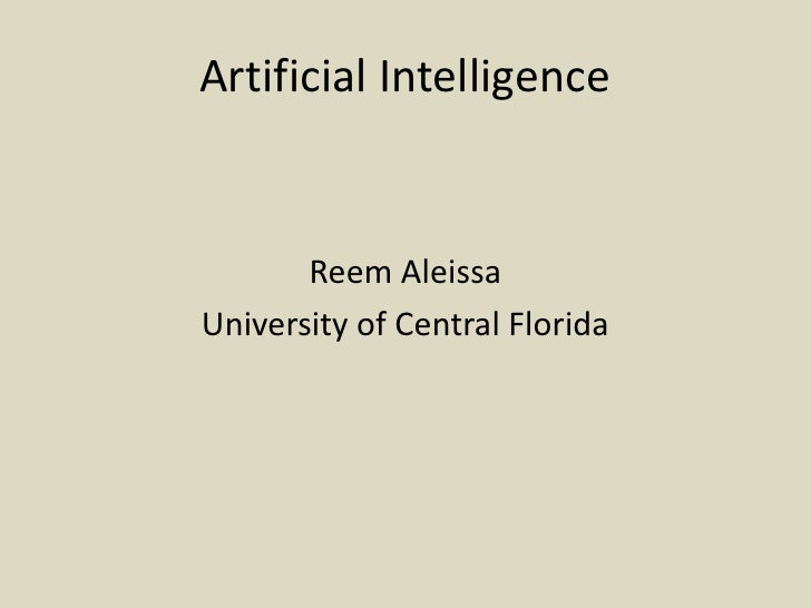 Artificial Intelligence<br />ReemAleissa<br />University of Central Florida<br />