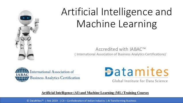 © DataMites™   Feb 2019   CII – Confederation of Indian Industry   AI Transforming Business Artificial Intelligence and Ma...