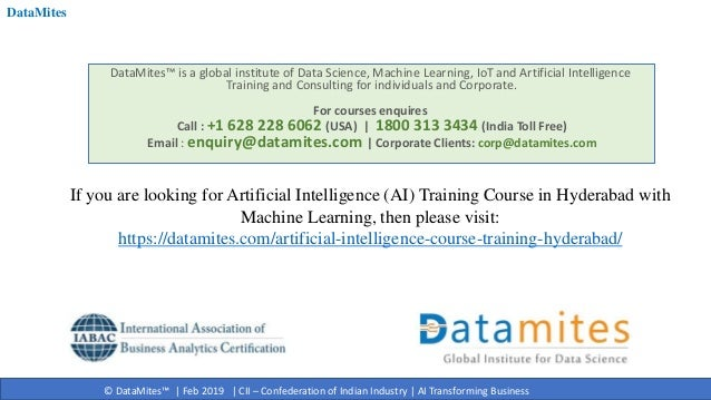 © DataMites™ | Feb 2019 | CII – Confederation of Indian Industry | AI Transforming Business DataMites™ is a global institu...